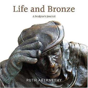 Life and Bronze: A Sculptor's Journal