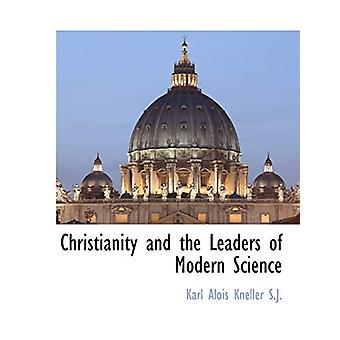 Christianity and the Leaders of Modern Science by Karl Alois Kneller