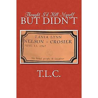 Thought I'd Kill Myself But Didn't by T L C - 9781491732069 Book