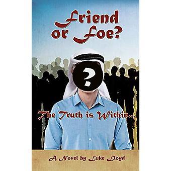 Friend or Foe?- The Truth Is Within... by Luke Lloyd - 9781498484756