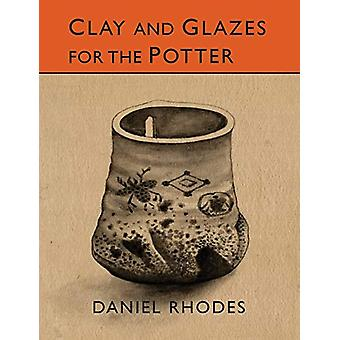 Clay and Glazes for the Potter by Daniel Rhodes - 9781614277996 Book