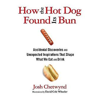 How the Hot Dog Found Its Bun by Josh Chetwynd