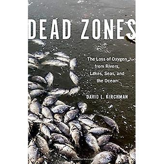 Dead Zones by Kirchman & David L. Maxwell P. and Mildred H. Harrington Professor of Marine Studies & Maxwell P. and Mildred H. Harrington Professor of Marine Studies & University of Delaware