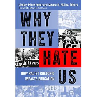 Why They Hate Us by Other Daniel G Solorzano & Edited by Lindsay Perez Huber & Edited by Susana M Mu oz