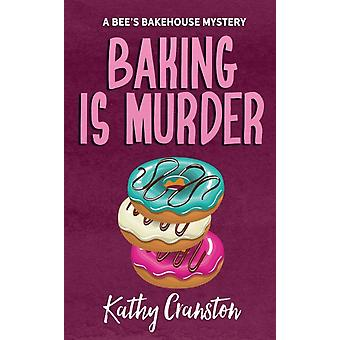 Baking is Murder  A Bees Bakehouse Cozy Mystery by Kathy Cranston
