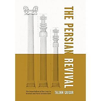 The Persian Revival by Grigor & Talinn University of California & Davis