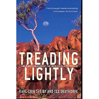 Treading Lightly  The hidden wisdom of the worlds oldest people by Karl erik Sveiby & Tex Skuthorpe
