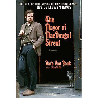 The Mayor of Macdougal Street [2013 Edition] - A Memoir by Dave Van Ro