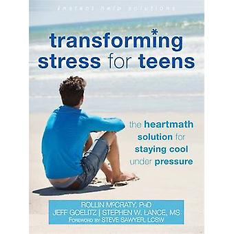 Transforming Stress for Teens - The Heartmath Solution for Staying Coo