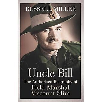 Tío Bill - la biografía autorizada del mariscal de campo Vizconde Slim b