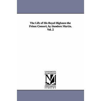 Livet av hans Kongelige Høyhet prins Consort av theodore Martin. Vol. 2 av Martin & Theodore & Sir