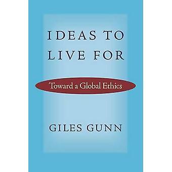 Ideeën om voor te leven - naar een globale ethiek door Giles Gunn - 97808139373