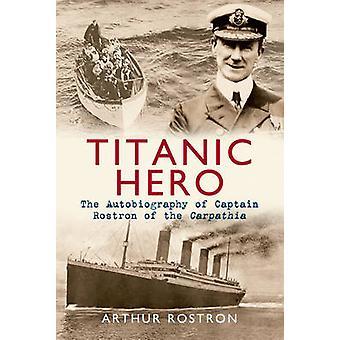 تيتانيك البطل-السيرة الذاتية للكابتن روسترون بكارباثيا