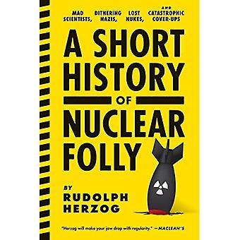 Courte histoire de la folie nucléaire, A: Mad scientifiques Nazis tramage, Nukes perdues et dissimulations catastrophiques