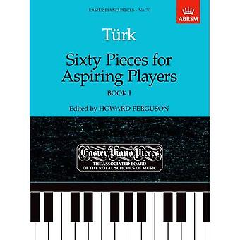 Sześćdziesiąt sztuk dla początkujących graczy, dokonać rezerwacji I: łatwiejsze fortepianowych 70: Bk. 1 (łatwiejsze utworów fortepianowych (ABRSM))