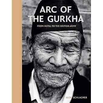 Arc of the Gurkha: From Nepal to the British Army
