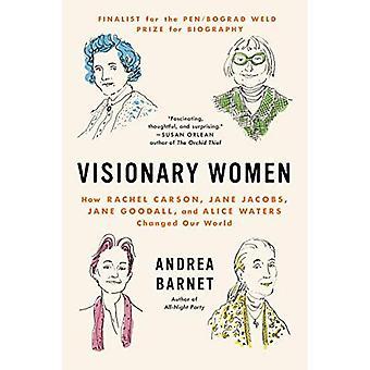 Visionaire vrouwen: Hoe Rachel Carson, Jane Jacobs, Jane Goodall en Alice wateren veranderd onze wereld