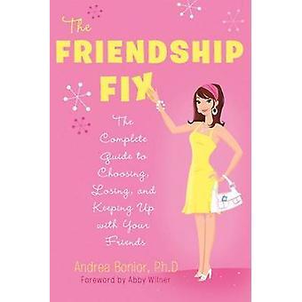 Ystävyys korjata täydellinen opas valita menettää ja säilö jalkeilla avulla sinun ystäviä Bonior & Andrea & Ph.D.