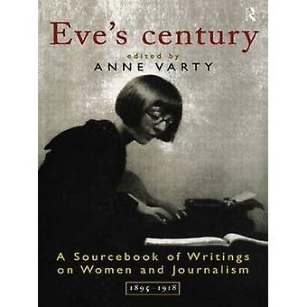 Eves Century A Sourcebook of Writings on Women and Journalism 18951950 by Varty & Anne