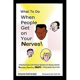 What To Do When People Get On Your Nerves by Randolph & MoriEl
