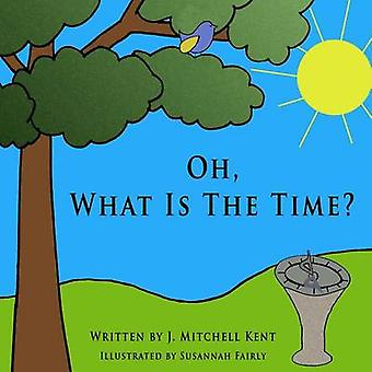 Oh What Is The Time by Kent & J. Mitchell