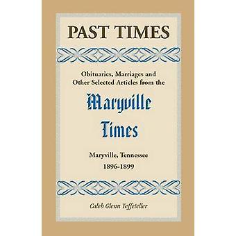 Früher mal Nachrufe Ehen und andere ausgewählte Artikel aus der Maryville Zeiten Maryville Tennessee Band III 1896189 von Teffeteller & Caleb