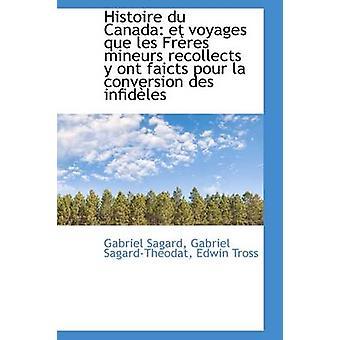 Histoire du Canada et reiser que les Frres mineurs recollects y ont faicts pour la konvertering des av Sagard & Gabriel