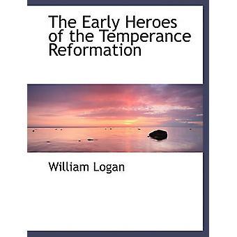 Los primeros héroes de la reforma de la templanza por el profesor William Logan