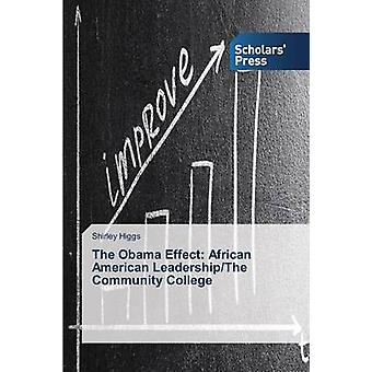 The Obama Effect African American LeadershipThe Community College by Higgs Shirley