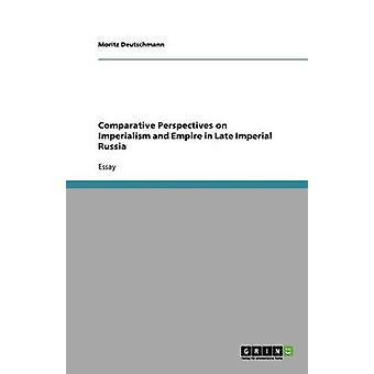 Comparative Perspectives on Imperialism and Empire in Late Imperial Russia by Deutschmann & Moritz