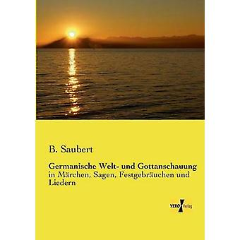 Germanische Welt und Gottanschauung por Saubert y B.