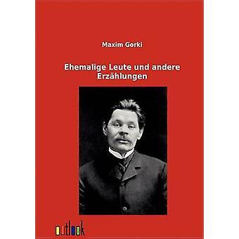 Ehemalige Leute und andere Erzhlungen by Gorki & Maxim