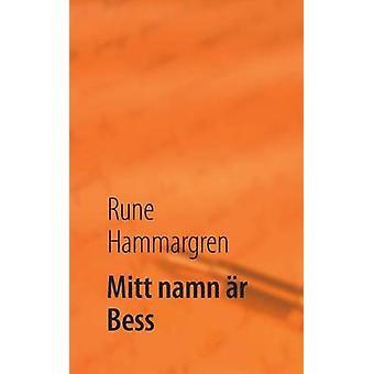 Mitt namn r Bess by HAMMARGREN & Rune