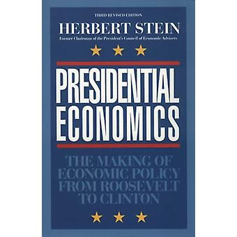 Presidential Economics - The Making of Economic Policy from Roosevelt