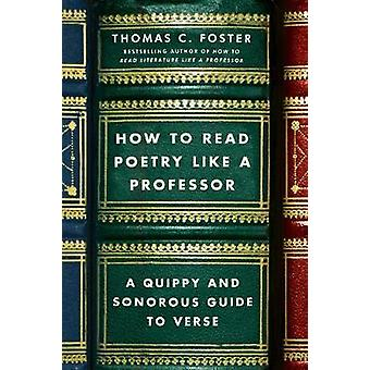 How to Read Poetry Like a Professor - A Quippy and Sonorous Guide to V