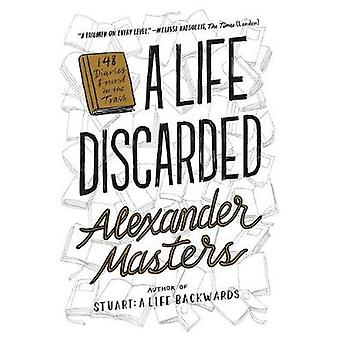 A Life Discarded - 148 Diaries Found in the Trash by Alexander Masters