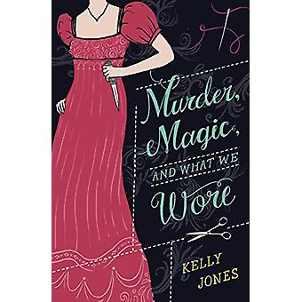 Murder - Magic - And What We Wore by Kelly Jones - 9780553535204 Book