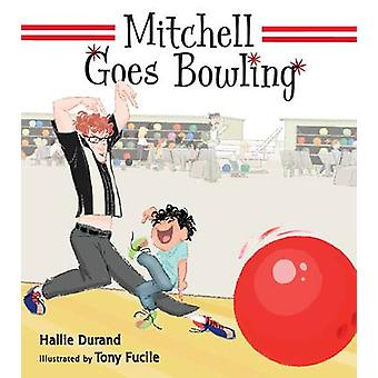 Mitchell Goes Bowling by Hallie Durand - Tony Fucile - 9780763660499