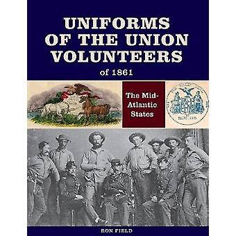 Uniforms of the Union Volunteers of 1861 - The Mid-Atlantic States by