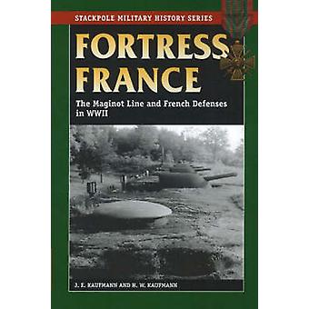 Fortress France - The Maginot Line and French Defenses in World War II