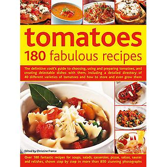 Tomatoes - 180 Fabulous Recipes - The Definitive Cook's Guide to Choosi