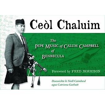 Ceol Chaluim - The Pipe Music of Calum Campbell of Benbecula by Neil C