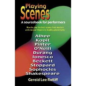 Playing Scenes - A Sourcebook for Performers by Gerald Lee Ratliff - 9