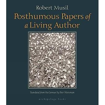 Posthumous Papers of a Living Author (2nd) by Robert Musil - Peter Wo