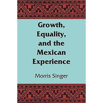 Growth - Equality - and the Mexican Experience by Morris Singer - 978