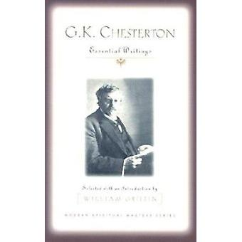 G.K.Chesterton - Essential Writings by G. K. Chesterton - William Grif