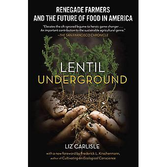 Lentil Underground - Renegade Farmers and the Future of Food in Americ