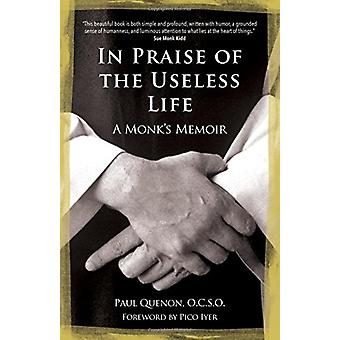 In Praise of the Useless Life - A Monk's Memoir by Paul Quenon - 97815