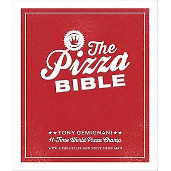 The Pizza Bible - Everything You Need to Know to Make Napoletano to Ne