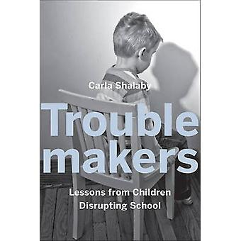 Troublemakers - Lessons in Freedom from Young Children at School by Ca